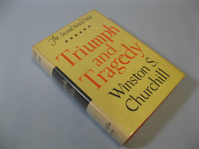 Triumph and tragedy. Sir Winston Churchill.