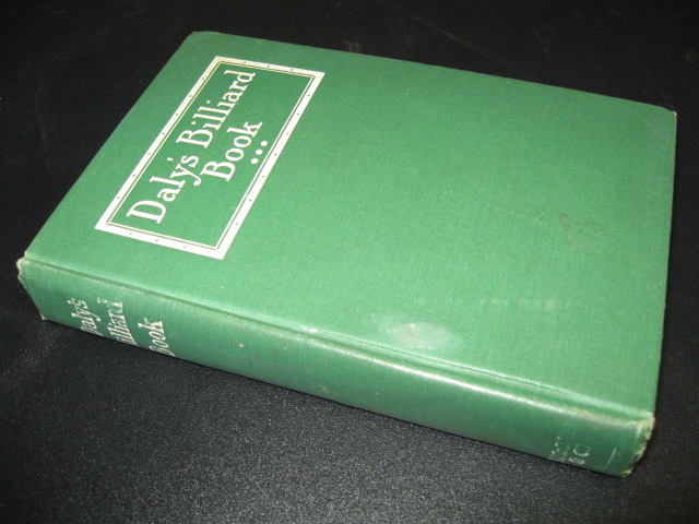 "Daly's billiard Book: Illustrated with more than 400 Diagrams, 30 Technical Photographs and 3 ""Strategy"" Maps. Maurice Daly, William Welton Harris, Frederic P. Mitchell, Albert Hedley, photographer."